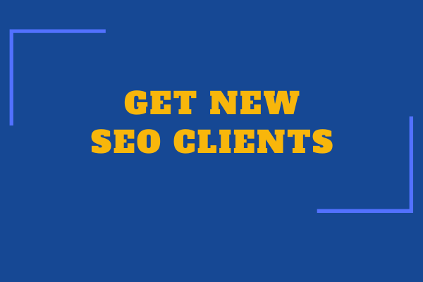 ​How to get new SEO clients and make them stay